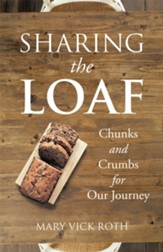 Sharing the Loaf: Chunks and Crumbs for Our Journey - eBook