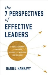 The 7 Perspectives of Effective Leaders: A Proven Framework for Improving Decisions and Increasing Your Influence - eBook