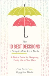 The 10 Best Decisions a Single Mom Can Make: A Biblical Guide for Navigating Family Life on Your Own - eBook