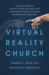 Virtual Reality Church: Pitfalls and Possibilities (Or How to Think Biblically about Church in Your Pajamas, VR Baptisms, Jesus Avatars, and Whatever Else is Coming Next) - eBook