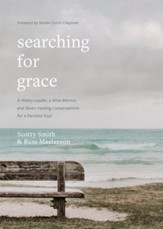 Searching for Grace: A Weary Leader, a Wise Mentor, and Seven Healing Conversations for a Parched Soul - eBook