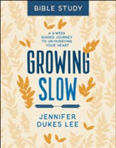 Growing Slow Bible Study: A 6-Week Guided Journey to Un-Hurrying Your Heart - eBook