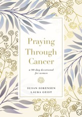 Praying Through Cancer: A 90-Day Devotional for Women - eBook