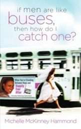 If Men Are Like Buses, Then How Do I Catch One?: When You're Standing Between Hope and Happily Ever After - eBook