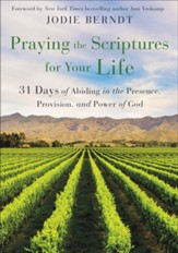 Praying the Scriptures for Your Life: 31 Days of Abiding in the Presence, Provision, and Power of God - eBook