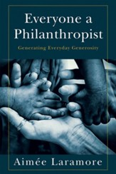 Everyone a Philanthropist: Generating Everyday Generosity - eBook