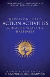 Napoleon Hill's Action Activities for Health, Wealth and Happiness: An Official Publication of The Napoleon Hill Foundation - eBook