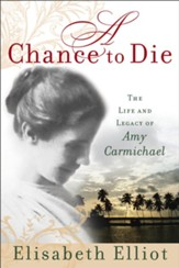 A Chance to Die: The Life and Legacy of Amy Carmichael - eBook