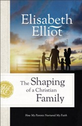 The Shaping of a Christian Family: How My Parents Nurtured My Faith - eBook