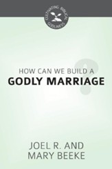 How Can We Build a Godly Marriage? - eBook