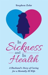 In Sickness and in Health: A Husband's Story of Caring for a Mentally Ill Wife - eBook