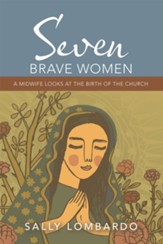 Seven Brave Women: A Midwife Looks at the Birth of the Church - eBook