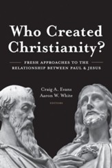 Who Created Christianity?: Fresh Approaches to the Relationship between Paul and Jesus - eBook