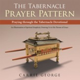 The Tabernacle Prayer Pattern: Praying Through the Tabernacle Devotional - eBook