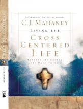 Living the Cross Centered Life: Keeping the Gospel the Main Thing - eBook