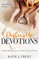 Dishing Up Devotions: 36 Faith-Building Activities for Homeschooling Families - eBook