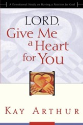Lord, Give Me a Heart for You: A Devotional Study on Having a Passion for God - eBook