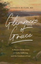 Glimmers of Grace: A Doctor's Reflections on Faith, Suffering, and the Goodness of God - eBook