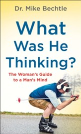 What Was He Thinking?: The Woman's Guide to a Man's Mind - eBook