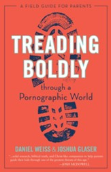 Treading Boldly through a Pornographic World: A Field Guide for Parents - eBook