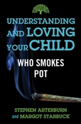 Understanding and Loving Your Child Who Smokes Pot - eBook