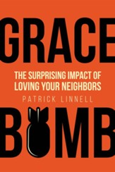 Grace Bomb: The Surprising Impact of Loving Your Neighbors - eBook