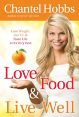 Love Food and Live Well: Lose Weight, Get Fit, and Taste Life at Its Very Best - eBook
