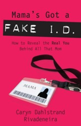 Mama's Got a Fake I.D.: How to Reveal the Real You Behind All That Mom - eBook