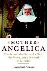Mother Angelica: The Remarkable Story of a Nun, Her Nerve, and a Network of Miracles - eBook