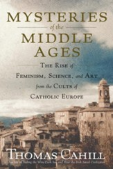 Mysteries of the Middle Ages: The Rise of Feminism, Science, and Art from the Cults of Catholic Europe - eBook