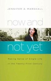 Now and Not Yet: Making Sense of Single Life in the Twenty-First Century - eBook