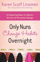 Only Nuns Change Habits Overnight: Fifty-Two Amazing Ways to Master the Art of Personal Change - eBook
