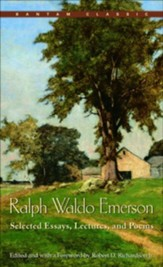 Ralph Waldo Emerson: Selected  Essays, Lectures and Poems - eBook