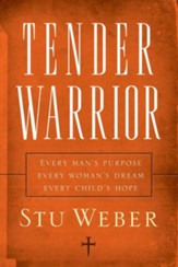 Tender Warrior: Every Man's Purpose, Every Woman's Dream, Every Child's Hope - eBook