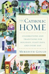The Catholic Home: Celebrations and Traditions for Holidays, Feast Days, and Every Day - eBook