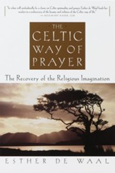 The Celtic Way of Prayer: The Recovery of the Religious Imagination - eBook