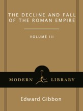 The Decline and Fall of the Roman Empire, Volume III: A.D. 1185 to the Fall of Constantinople in 1453 - eBook