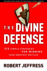 The Divine Defense: Six Simple Strategies for Winning Your Greatest Battles - eBook