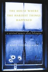 The House Where the Hardest Things Happened: A Memoir About Belonging - eBook