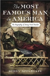The Most Famous Man in America: The Biography of Henry Ward Beecher - eBook