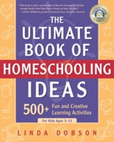 The Ultimate Book of Homeschooling Ideas: 500+ Fun and Creative Learning Activities for Kids Ages 3-12 - eBook
