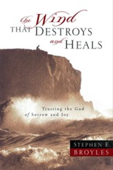 The Wind That Destroys and Heals: Trusting the God of Sorrow and Joy - eBook