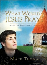 What Would Jesus Pray?: A Story to Change the World - eBook