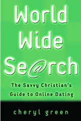 World Wide Search: The Savvy Christian's Guide to Online Dating - eBook