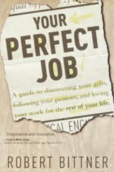 Your Perfect Job: A Guide to Discovering Your Gifts, Following Your Passions, and Loving Your Work for the Rest of Your Life - eBook