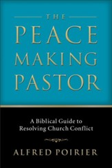 Peacemaking Pastor, The: A Biblical Guide to Resolving Church Conflict - eBook