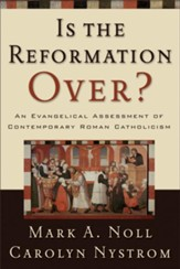 Is the Reformation Over?: An Evangelical Assessment of Contemporary Roman Catholicism - eBook