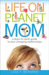 Life on Planet Mom: A Down-to-Earth Guide to Your Changing Relationships - eBook