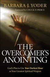 Overcomer's Anointing, The: God's Plan to Use Your Darkest Hour as Your Greatest Spiritual Weapon - eBook