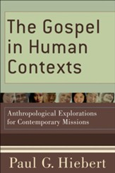 Gospel in Human Contexts, The: Anthropological Explorations for Contemporary Missions - eBook